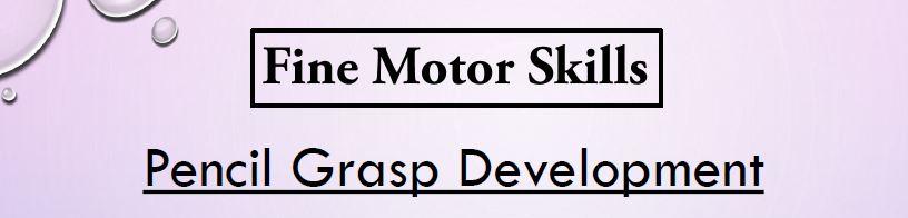 Fine Motor Skills – Pencil Grasp